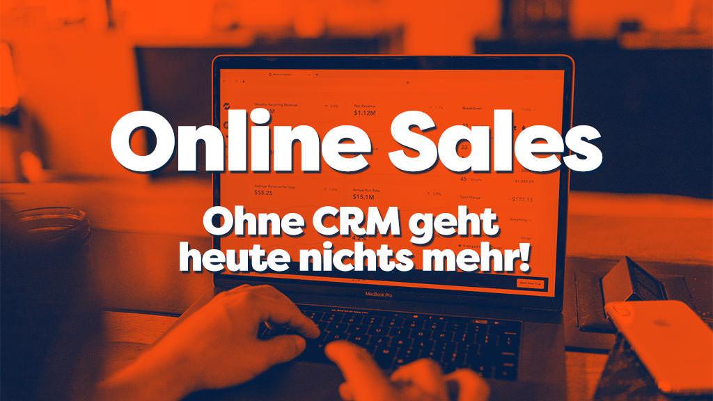 Online Business - Online Sales - Ein CRM im Verkauf nutzen