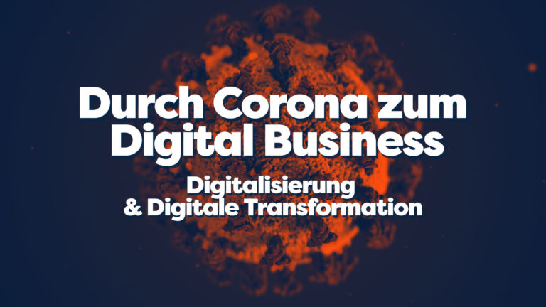 Durch Corona zum Digital Business - Digitalisierung & Digitale Transformation