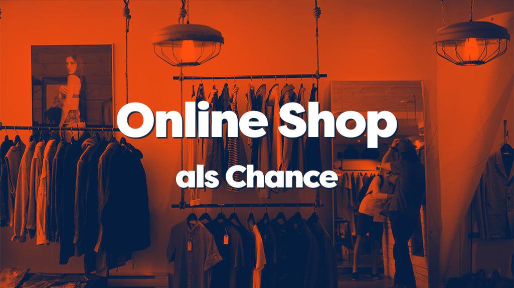 Online Shop Als Chance und Erweiterung des Kundenstammes